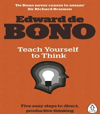 Teach Yourself To Think - Five Easy Steps To Direct, Productive Thinking
