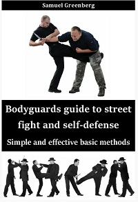 Bodyguards guide to street fight and self-defense - Simple and effective basic m...