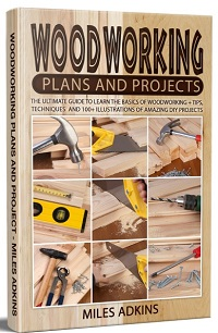Woodworking Plans and Projects - The Ultimate Guide to Learn the Basics of Woodw...